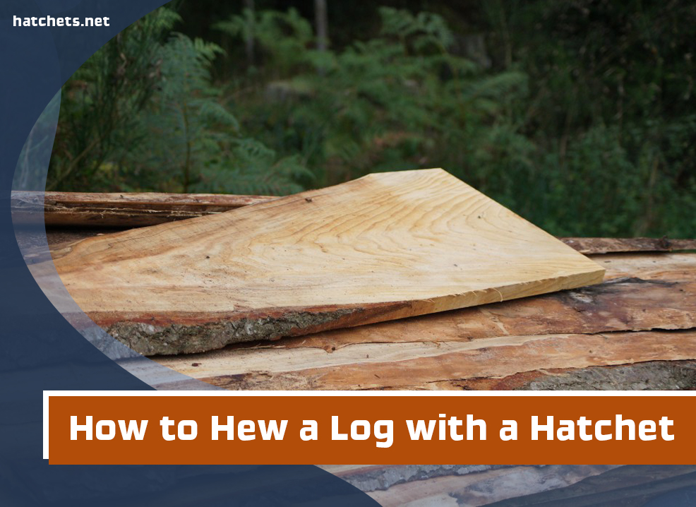 How to Hew a Log with a Hatchet