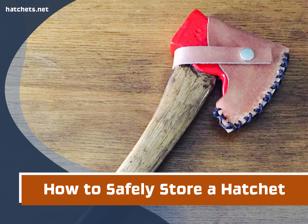 How to Safely Store a Hatchet